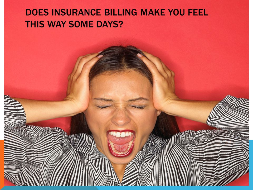 Does insurance billing make you feel this way some days