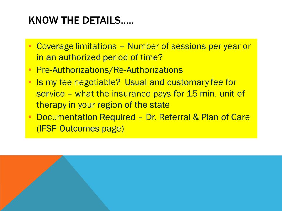 Know the details….. Coverage limitations – Number of sessions per year or in an authorized period of time