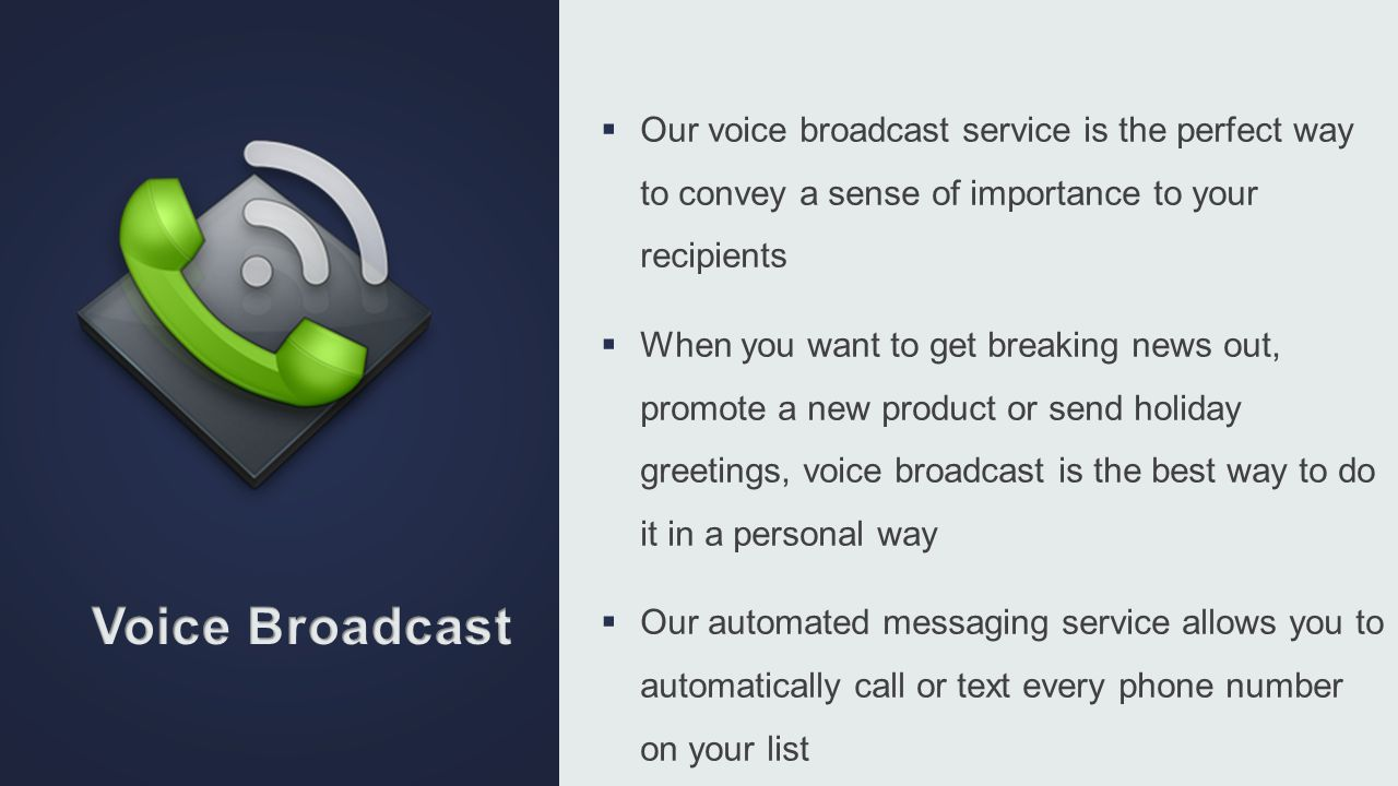 Our voice broadcast service is the perfect way to convey a sense of importance to your recipients
