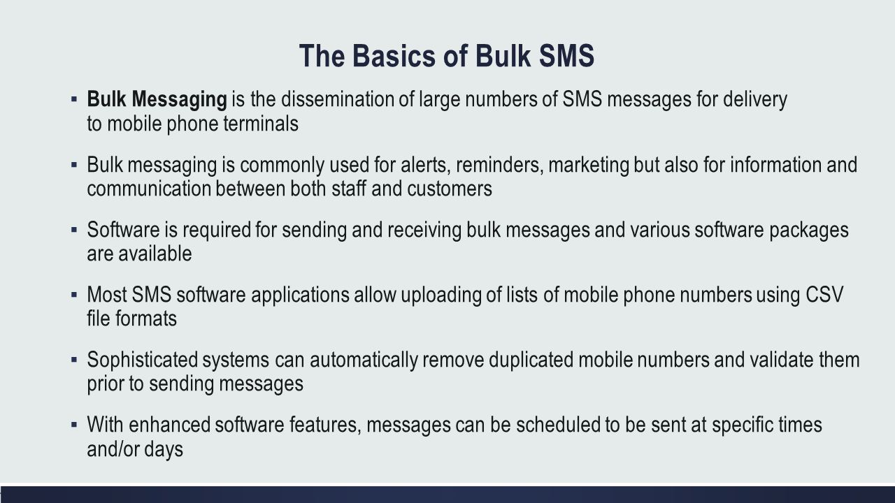 The Basics of Bulk SMS Bulk Messaging is the dissemination of large numbers of SMS messages for delivery to mobile phone terminals.