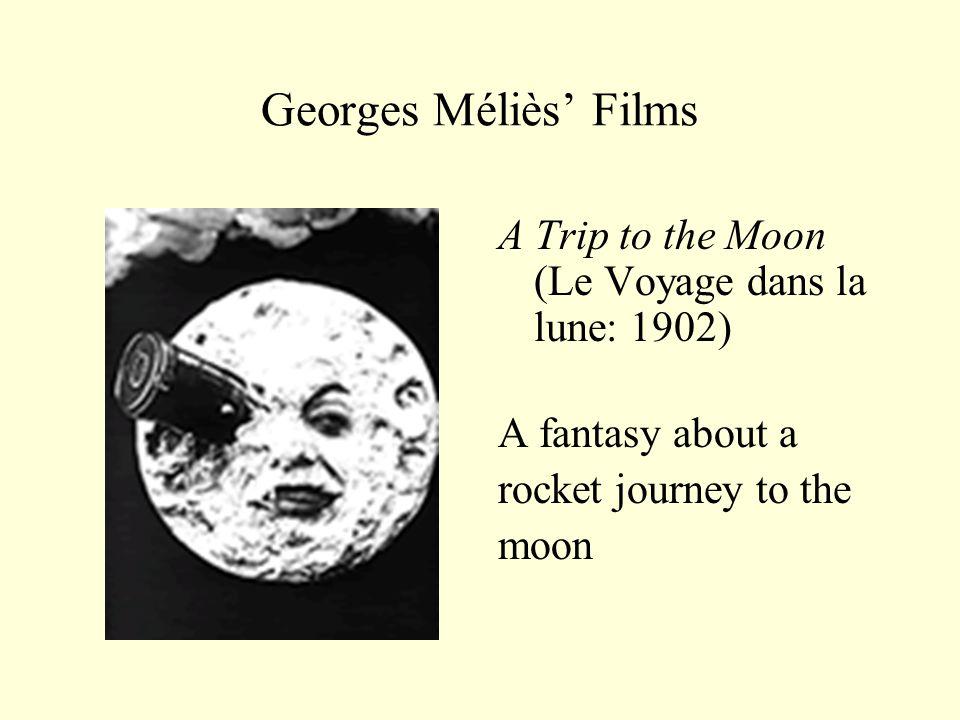 Georges Méliès' Films A Trip to the Moon (Le Voyage dans la lune: 1902) A fantasy about a. rocket journey to the.