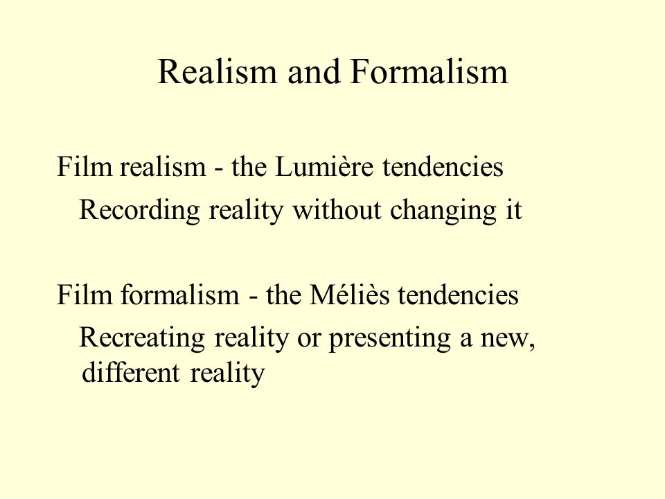 Realism and Formalism Film realism - the Lumière tendencies