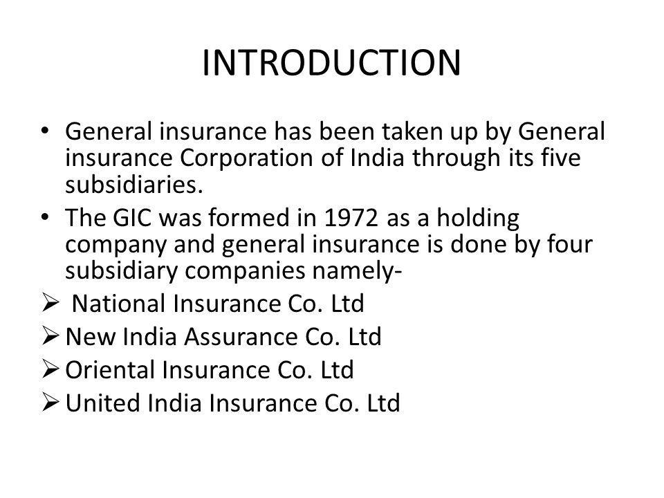 INTRODUCTION General insurance has been taken up by General insurance Corporation of India through its five subsidiaries.