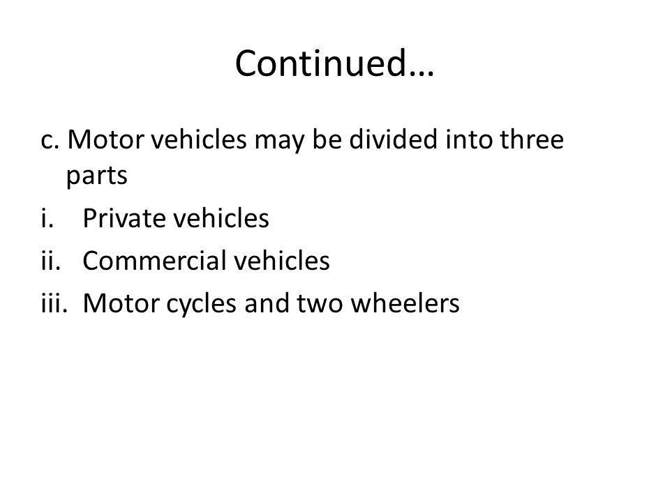 Continued… c. Motor vehicles may be divided into three parts