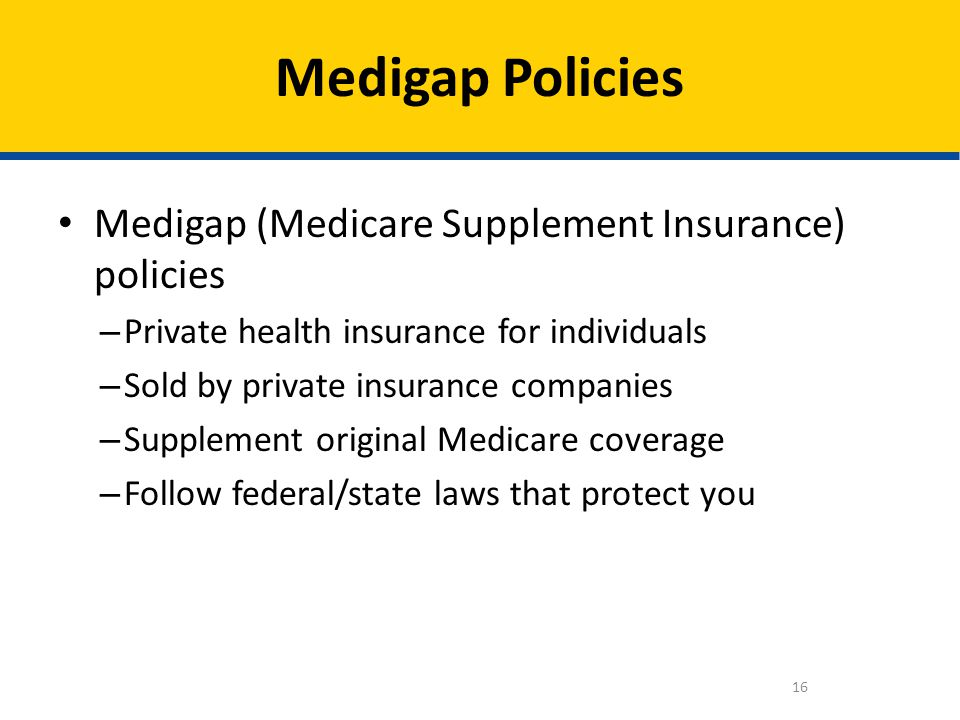 Medigap Policies Medigap (Medicare Supplement Insurance) policies