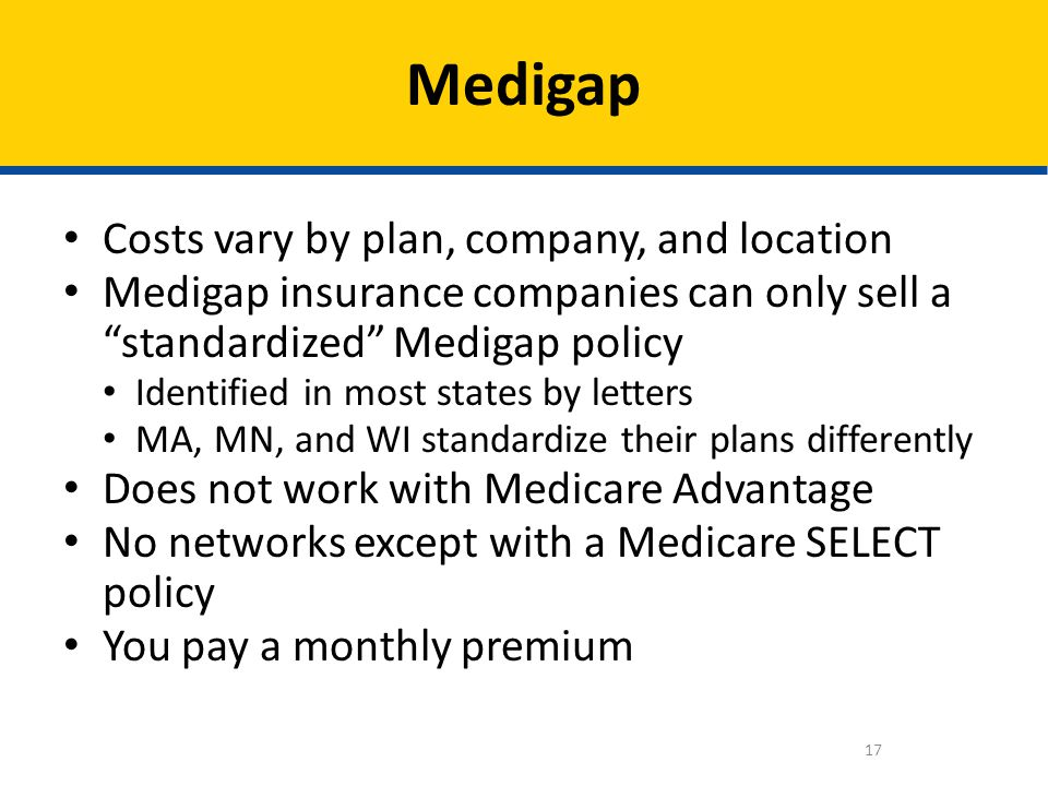 Medigap Costs vary by plan, company, and location
