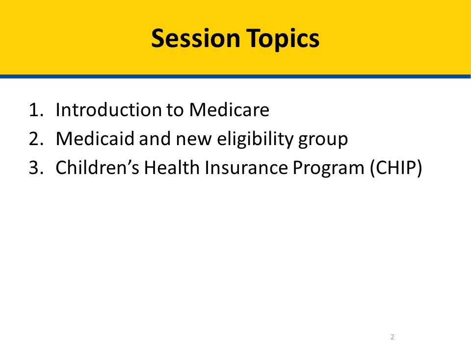 Session Topics Introduction to Medicare