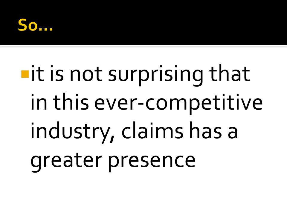So… it is not surprising that in this ever-competitive industry, claims has a greater presence