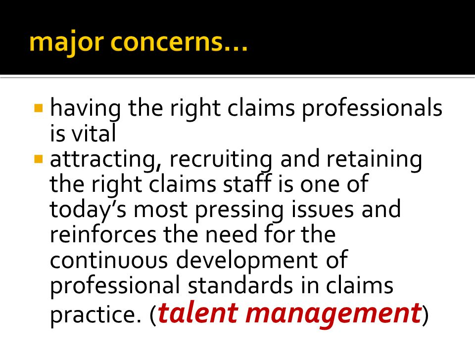 major concerns… having the right claims professionals is vital