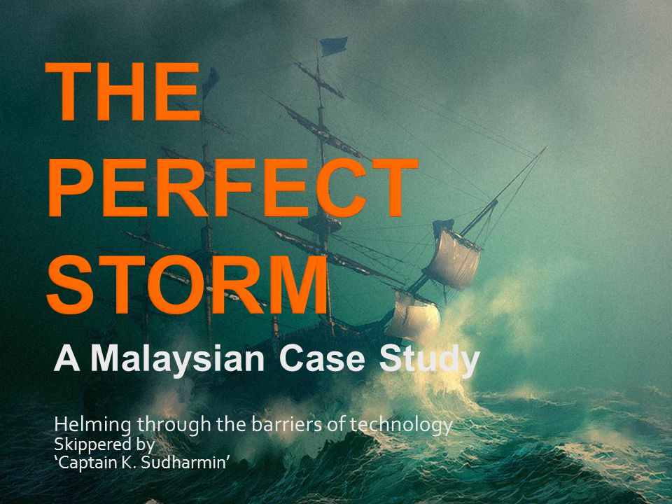 THE PERFECT STORM A Malaysian Case Study