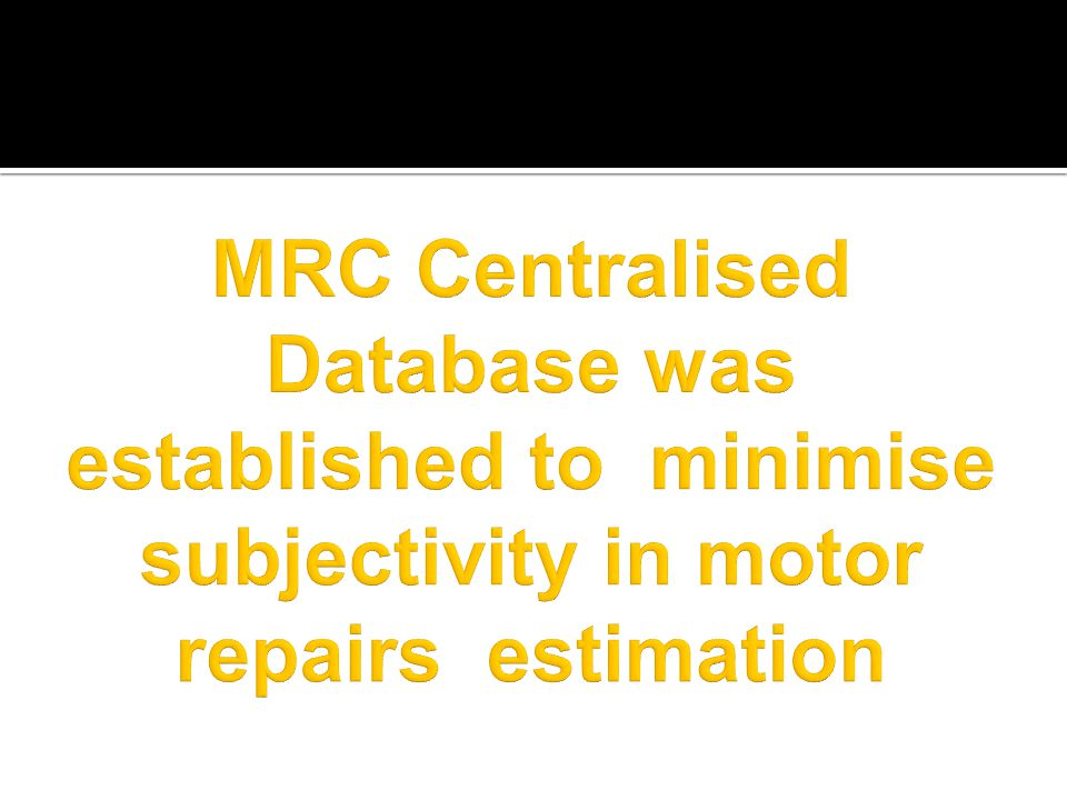 MRC Centralised Database was established to minimise subjectivity in motor repairs estimation