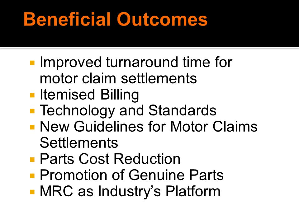 Beneficial Outcomes Improved turnaround time for motor claim settlements. Itemised Billing. Technology and Standards.