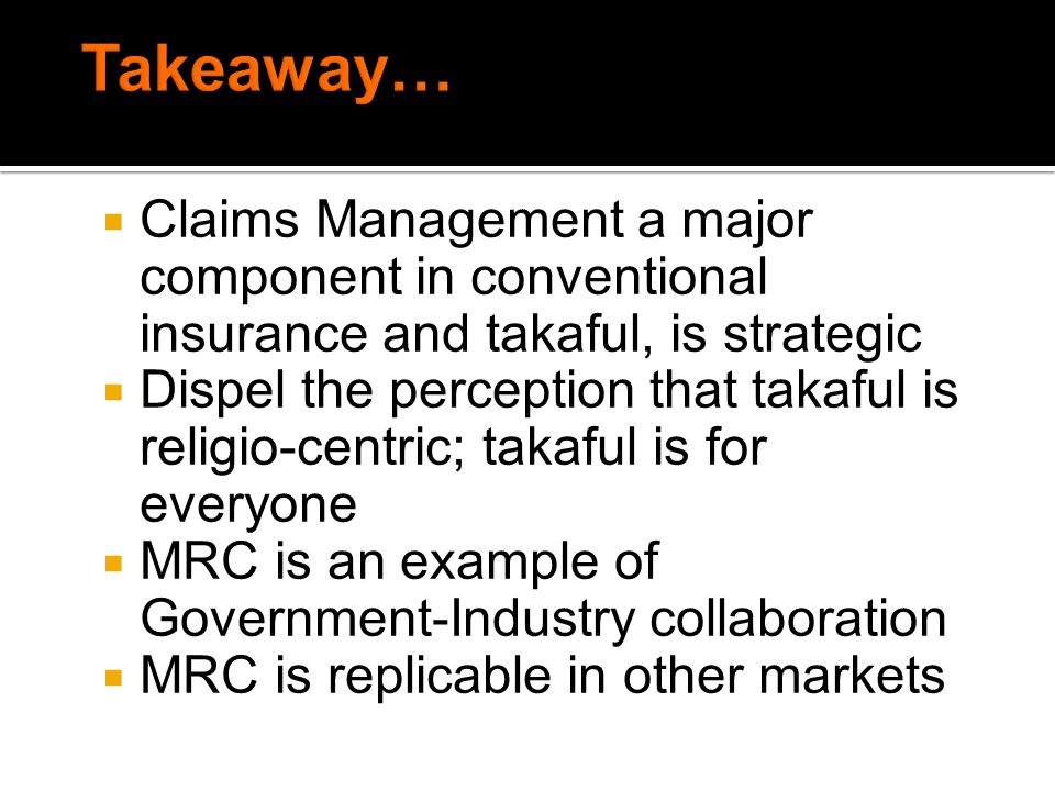 Takeaway… Claims Management a major component in conventional insurance and takaful, is strategic.