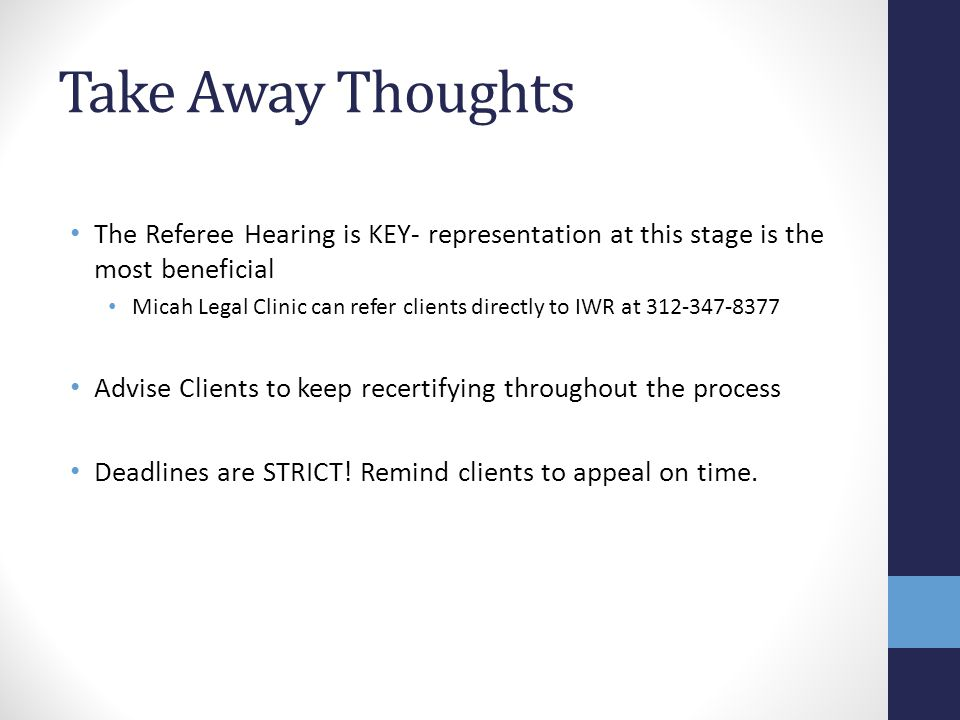 Take Away Thoughts The Referee Hearing is KEY- representation at this stage is the most beneficial.