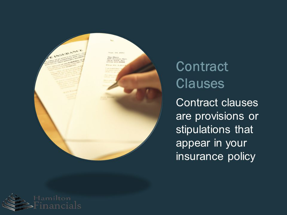 Contract Clauses Contract clauses are provisions or stipulations that appear in your insurance policy.