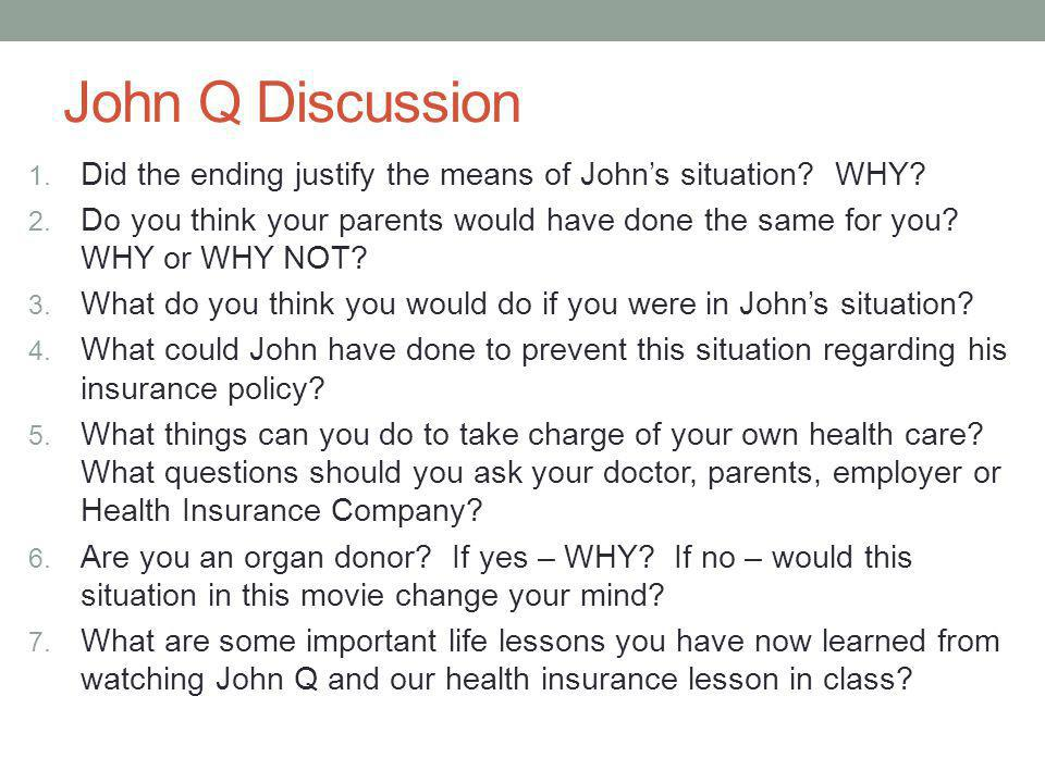 John Q Discussion Did the ending justify the means of John's situation WHY
