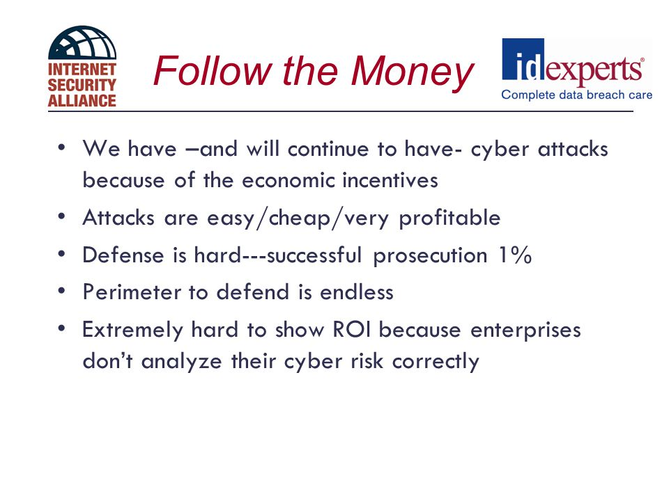 Follow the Money We have –and will continue to have- cyber attacks because of the economic incentives.