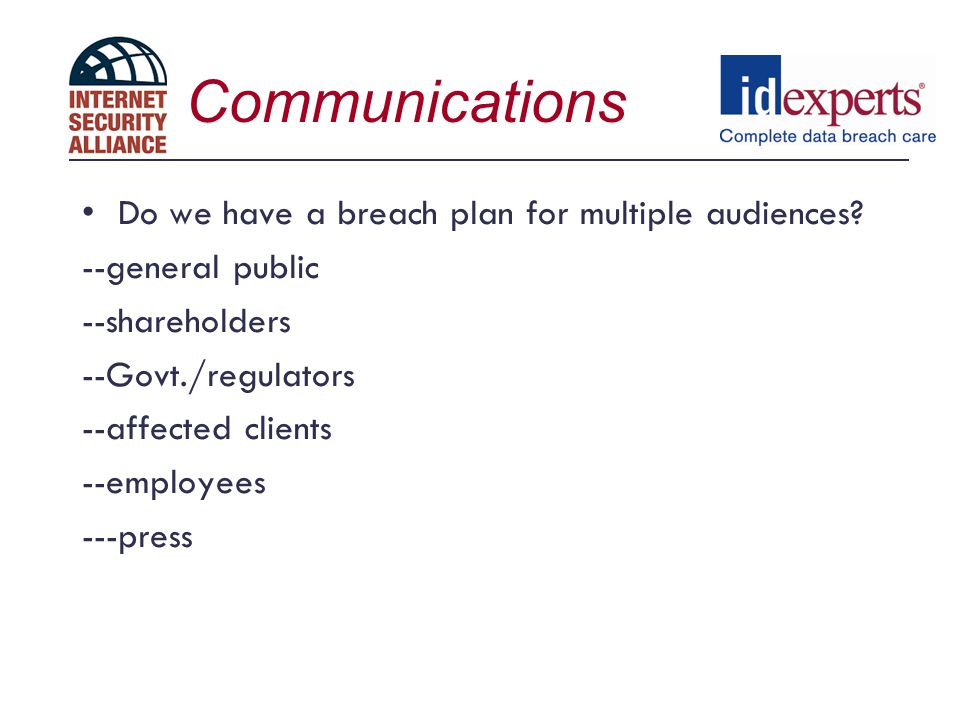 Communications Do we have a breach plan for multiple audiences