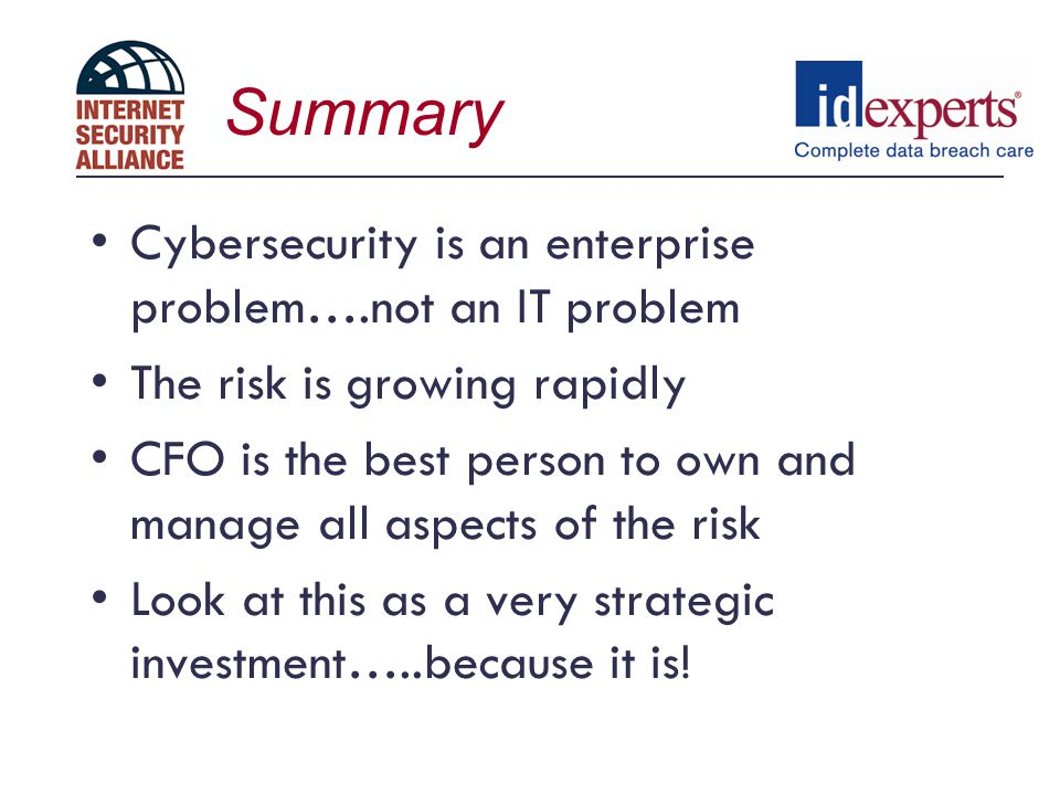 Summary Cybersecurity is an enterprise problem….not an IT problem
