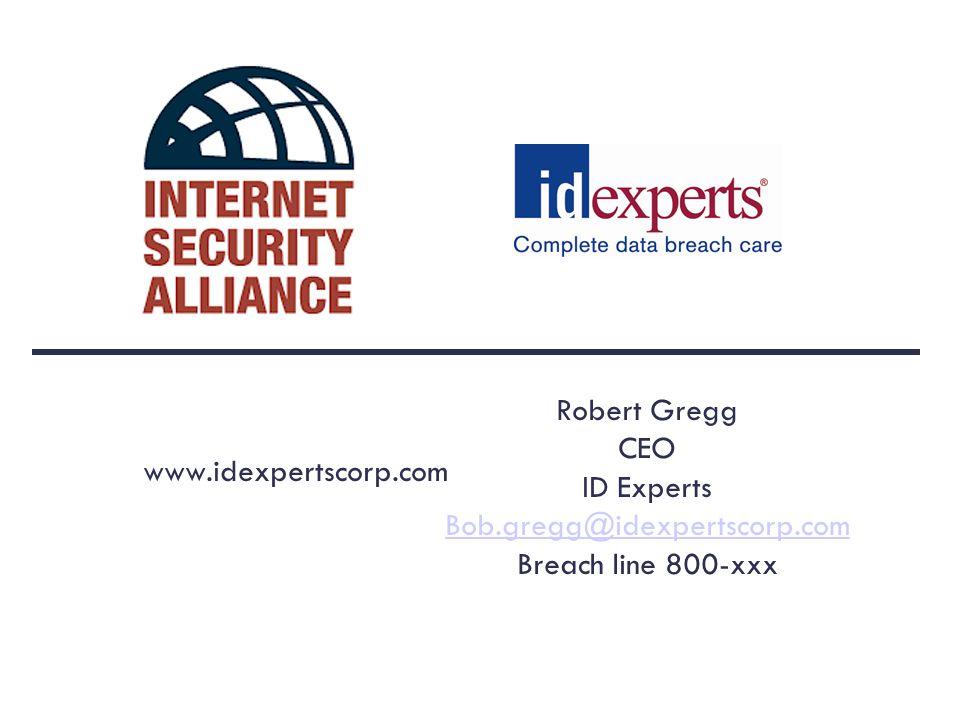 www.idexpertscorp.com Robert Gregg CEO ID Experts Bob.gregg@idexpertscorp.com Breach line 800-xxx