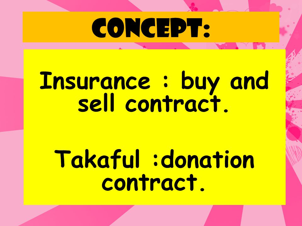 Insurance : buy and sell contract. Takaful :donation contract.