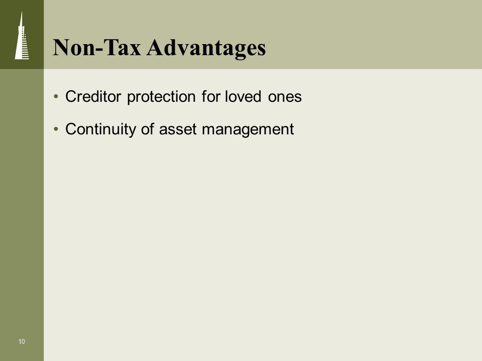 Non-Tax Advantages Creditor protection for loved ones
