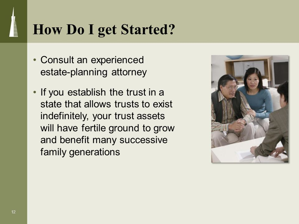 How Do I get Started Consult an experienced estate-planning attorney