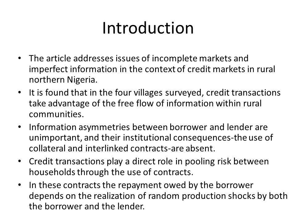 Introduction The article addresses issues of incomplete markets and imperfect information in the context of credit markets in rural northern Nigeria.