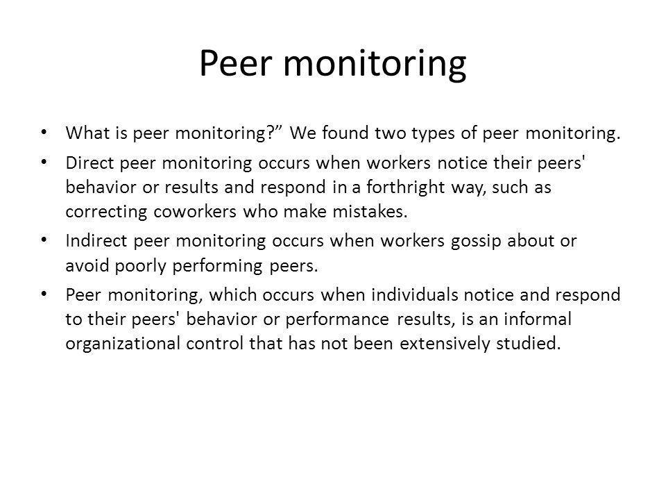 Peer monitoring What is peer monitoring We found two types of peer monitoring.