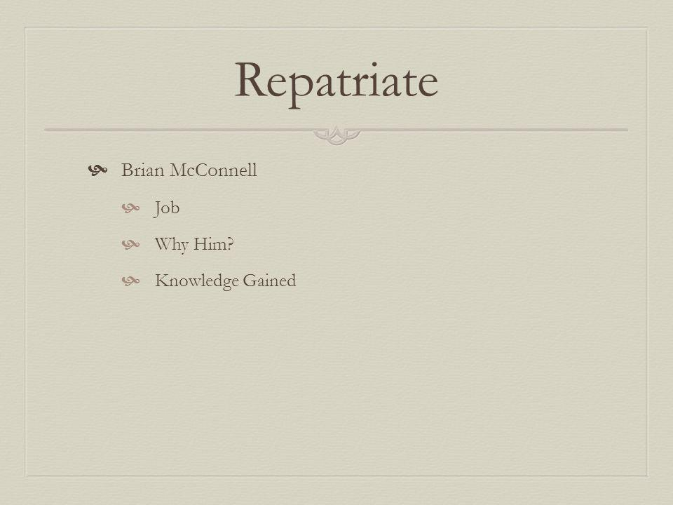 Repatriate Brian McConnell Job Why Him Knowledge Gained