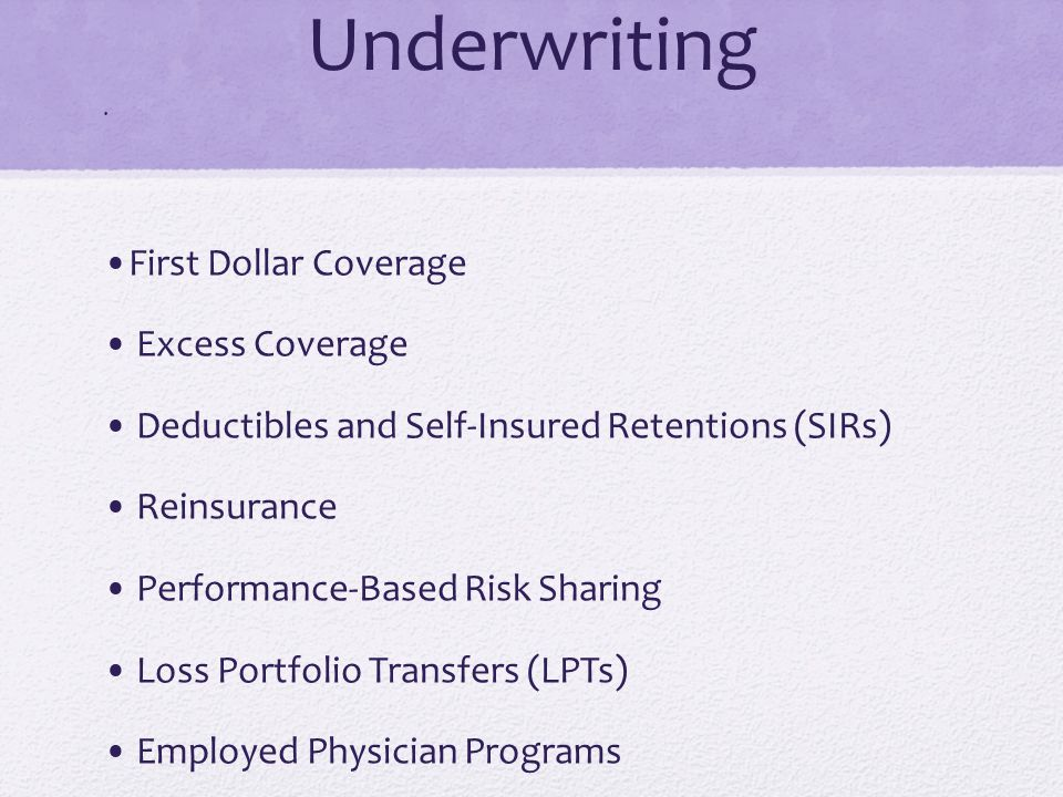 Underwriting •First Dollar Coverage • Excess Coverage
