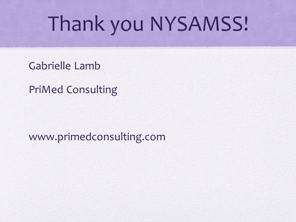 Thank you NYSAMSS! Gabrielle Lamb PriMed Consulting www.primedconsulting.com