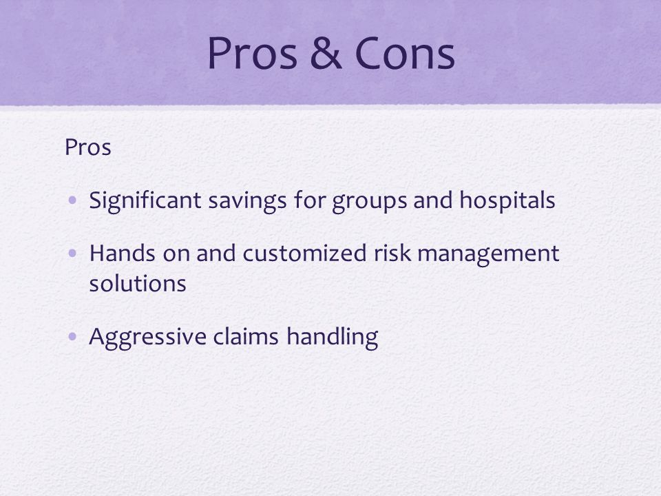 Pros & Cons Pros Significant savings for groups and hospitals