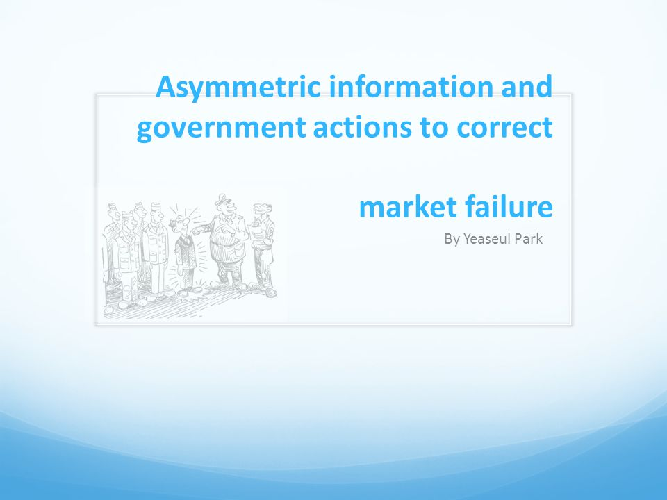 Asymmetric information and government actions to correct