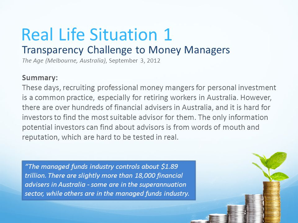 Real Life Situation 1 Transparency Challenge to Money Managers The Age (Melbourne, Australia), September 3, 2012