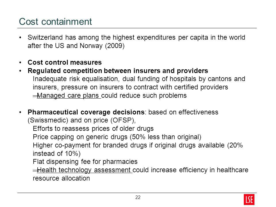 Cost containment Switzerland has among the highest expenditures per capita in the world after the US and Norway (2009)