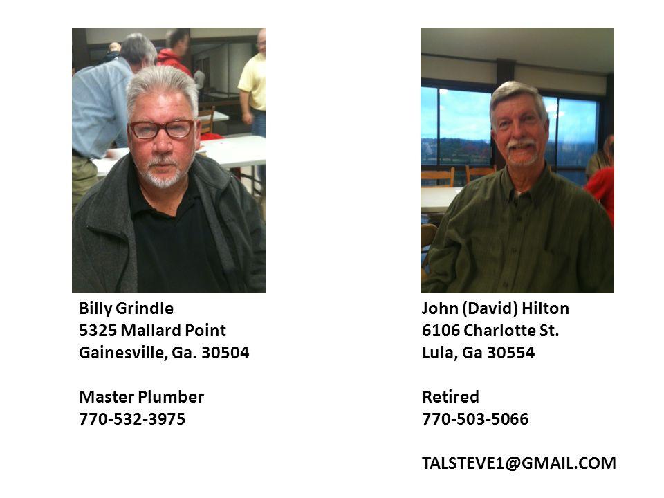 Billy Grindle 5325 Mallard Point. Gainesville, Ga. 30504. Master Plumber. 770-532-3975. John (David) Hilton.