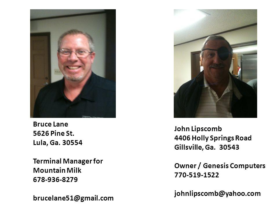 Bruce Lane 5626 Pine St. Lula, Ga. 30554. Terminal Manager for Mountain Milk. 678-936-8279. brucelane51@gmail.com.