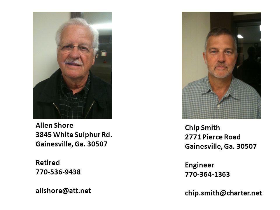 Allen Shore 3845 White Sulphur Rd. Gainesville, Ga. 30507. Retired. 770-536-9438. allshore@att.net.