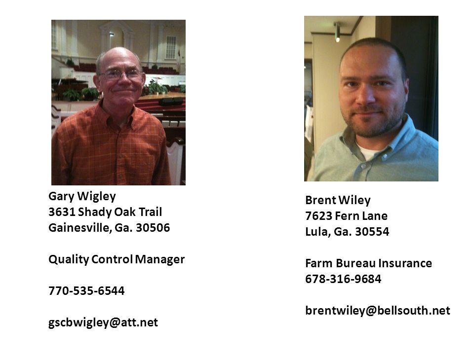 Gary Wigley 3631 Shady Oak Trail. Gainesville, Ga. 30506. Quality Control Manager. 770-535-6544.
