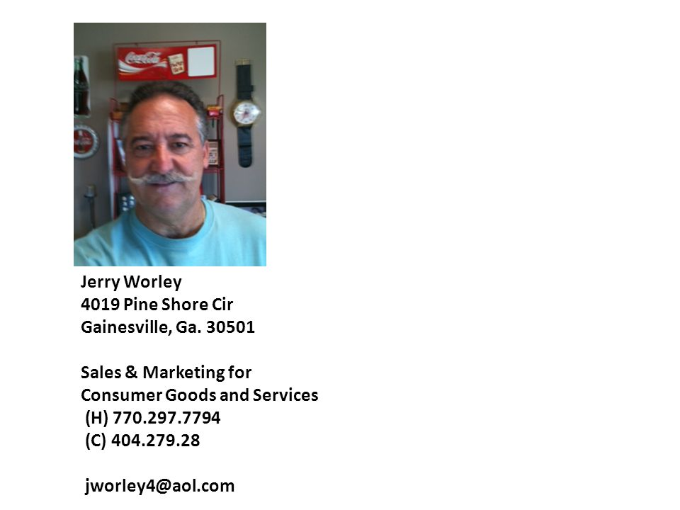 Jerry Worley 4019 Pine Shore Cir. Gainesville, Ga. 30501. Sales & Marketing for Consumer Goods and Services.