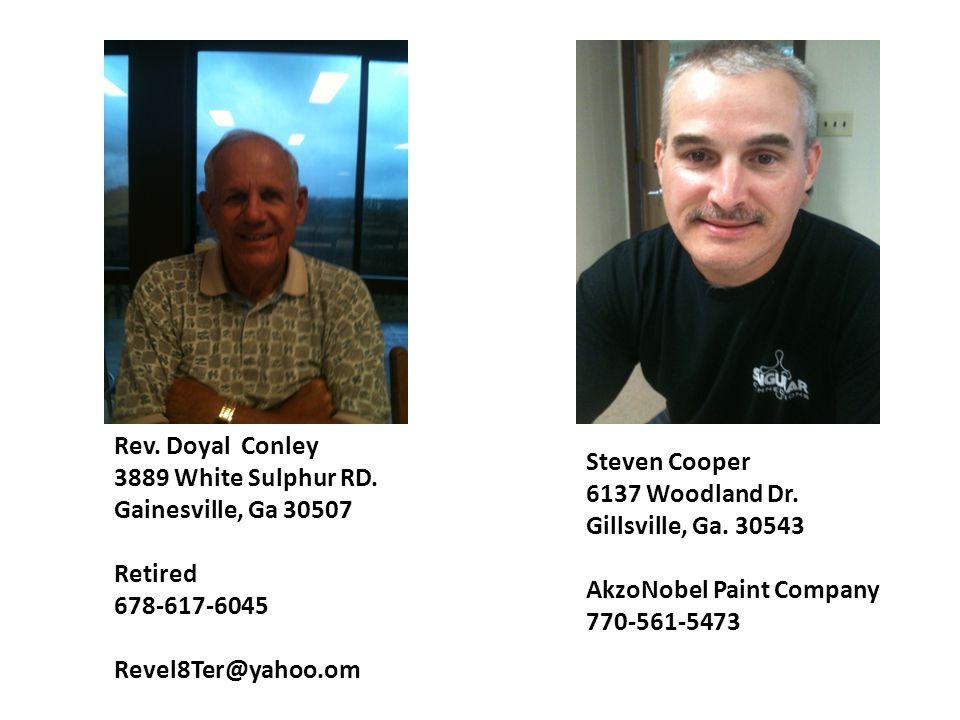 Rev. Doyal Conley 3889 White Sulphur RD. Gainesville, Ga 30507. Retired. 678-617-6045. Revel8Ter@yahoo.om.
