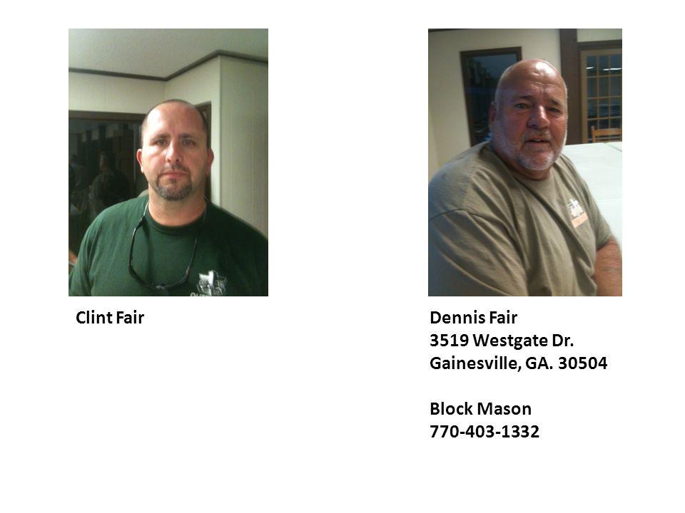 Clint Fair Dennis Fair 3519 Westgate Dr. Gainesville, GA. 30504 Block Mason 770-403-1332