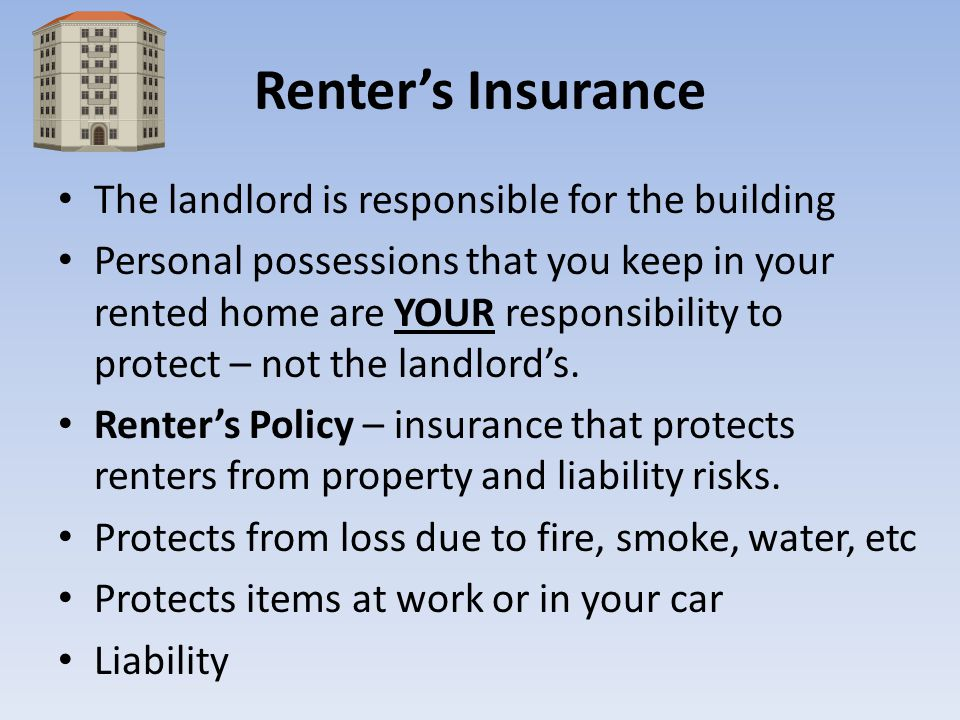 Renter's Insurance The landlord is responsible for the building