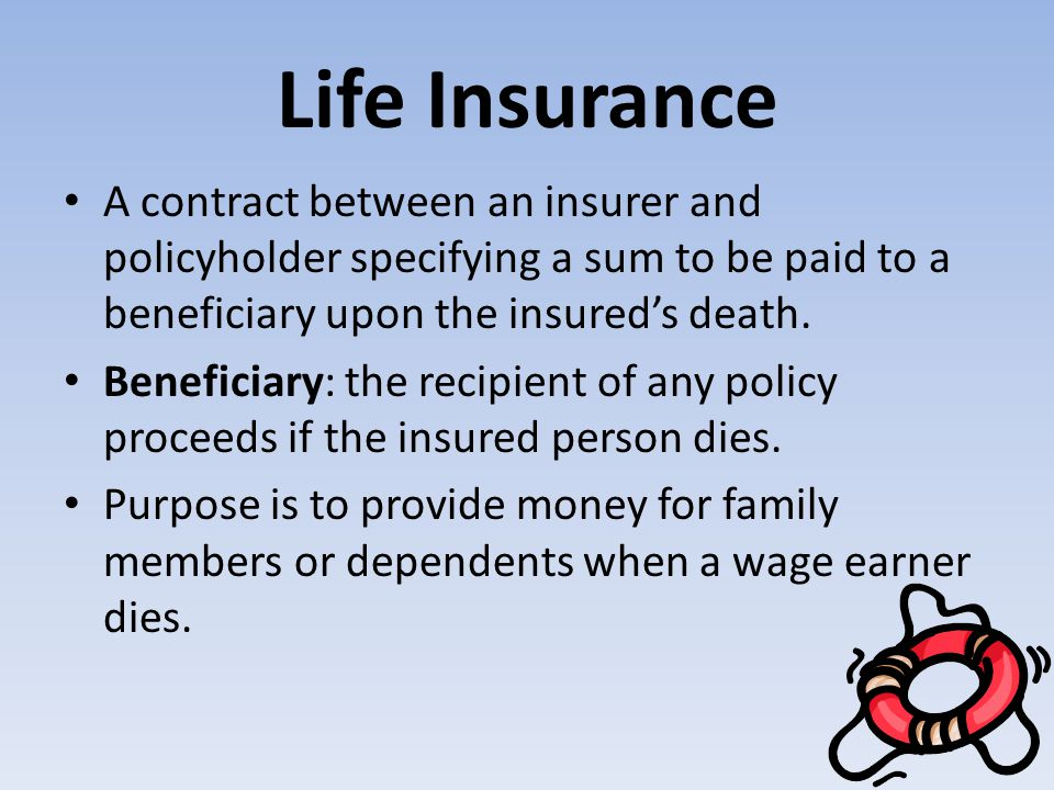 Life Insurance A contract between an insurer and policyholder specifying a sum to be paid to a beneficiary upon the insured's death.