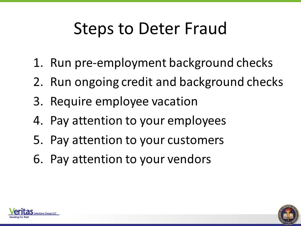 Steps to Deter Fraud Run pre-employment background checks