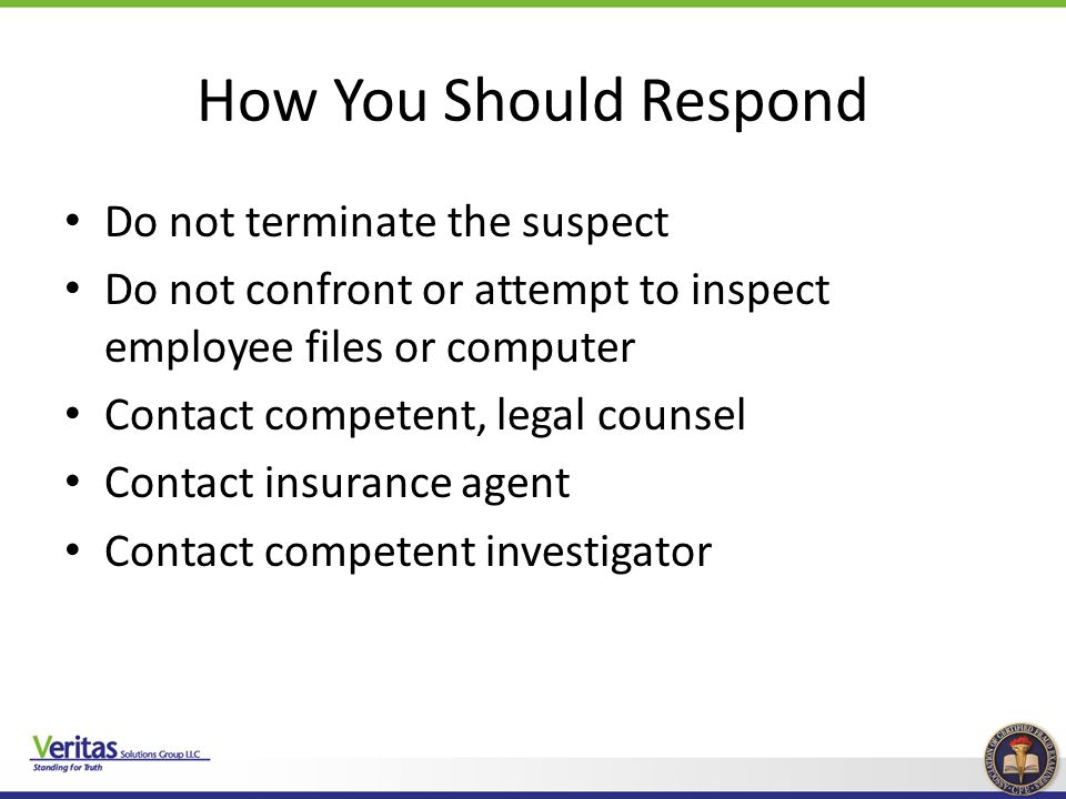 How You Should Respond Do not terminate the suspect
