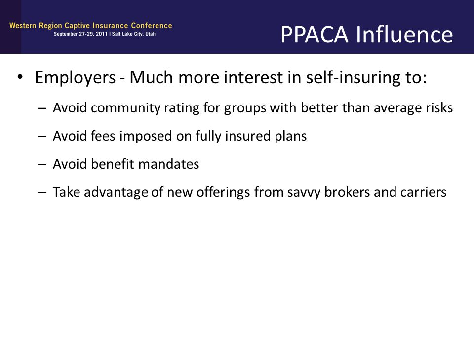 PPACA Influence Employers - Much more interest in self-insuring to: