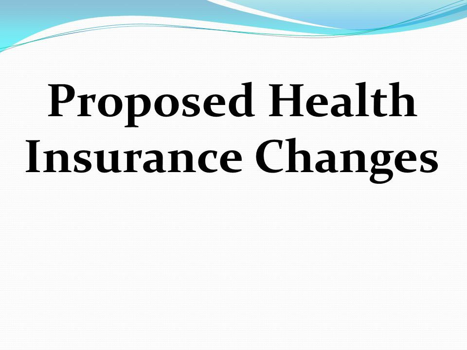 Proposed Health Insurance Changes