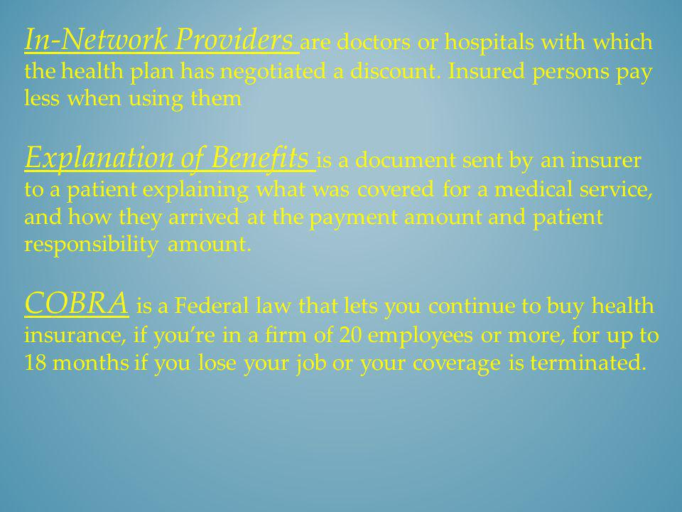 In-Network Providers are doctors or hospitals with which the health plan has negotiated a discount. Insured persons pay less when using them